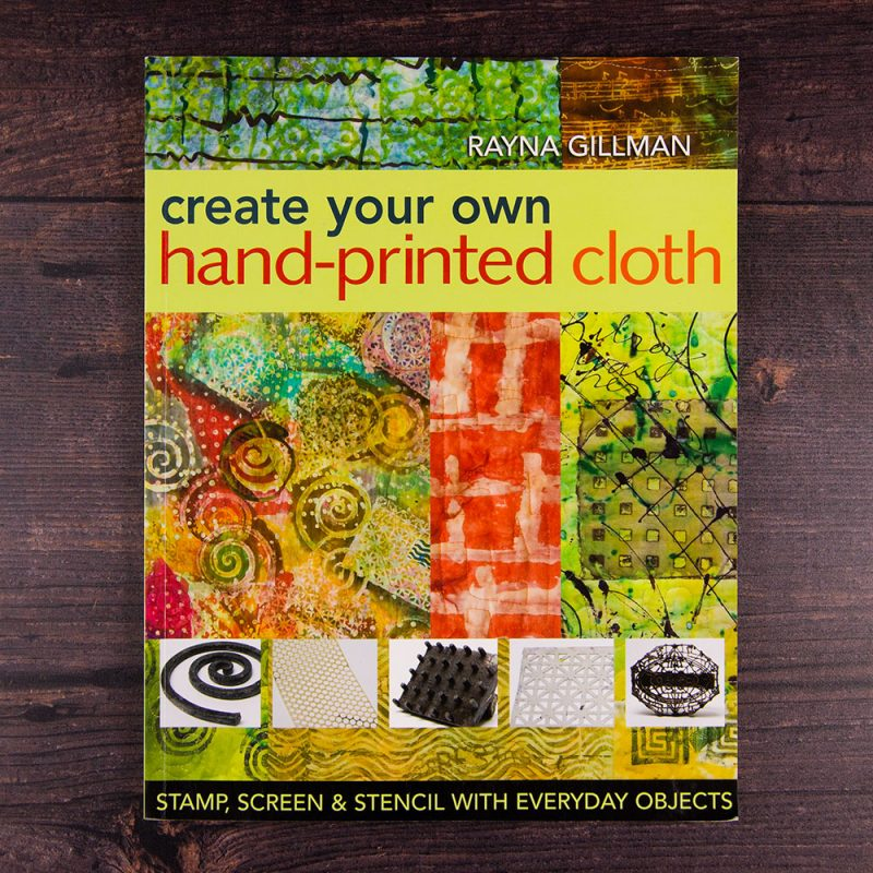 Create your own hand-printed cloth by Rayna Gillman