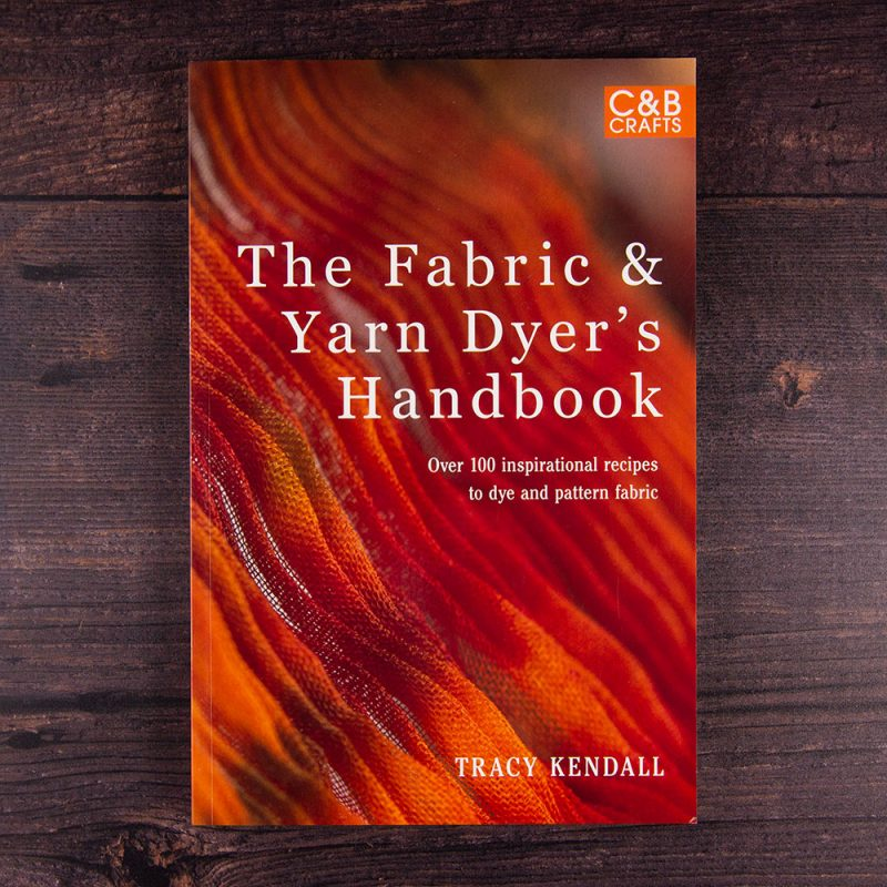 Fabric and yarn dyer's handbook by Tracy Kendall