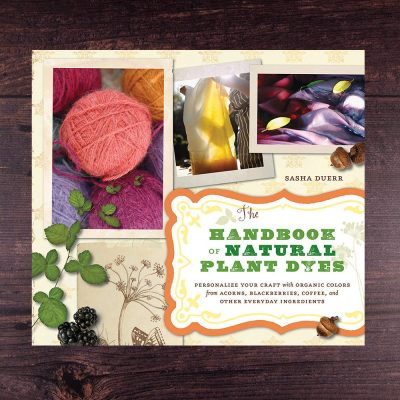 The handbook of natural plant dyes by Sacha Duerr